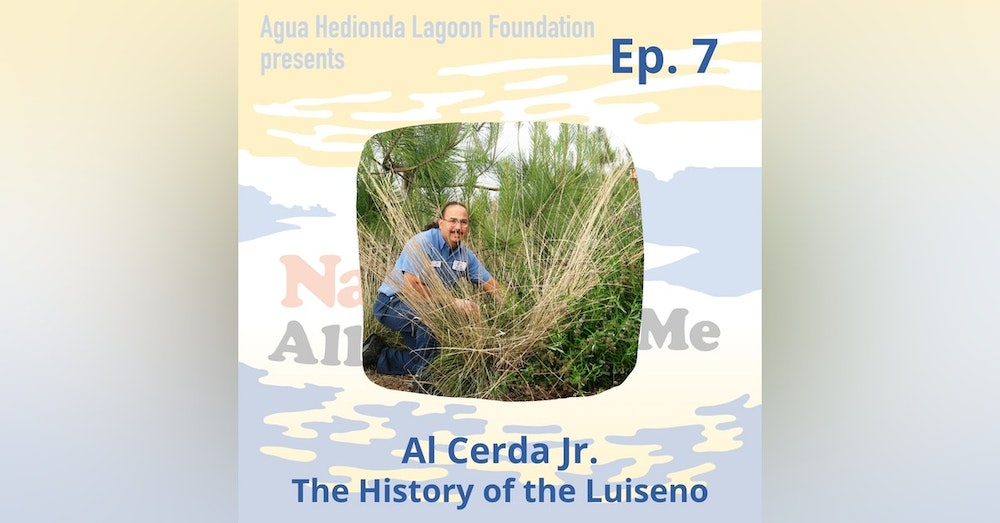 Ep 7. Al Cerda Jr.: The History of the Luiseno