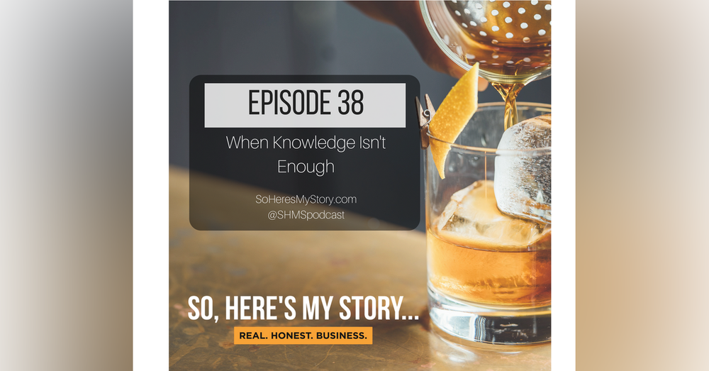 Ep38: When Knowledge Isn't Enough
