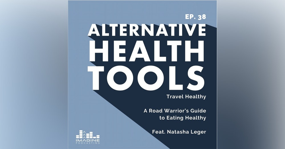 038 Natasha Leger: Travel Healthy - A Road Warrior's Guide to Eating Healthy
