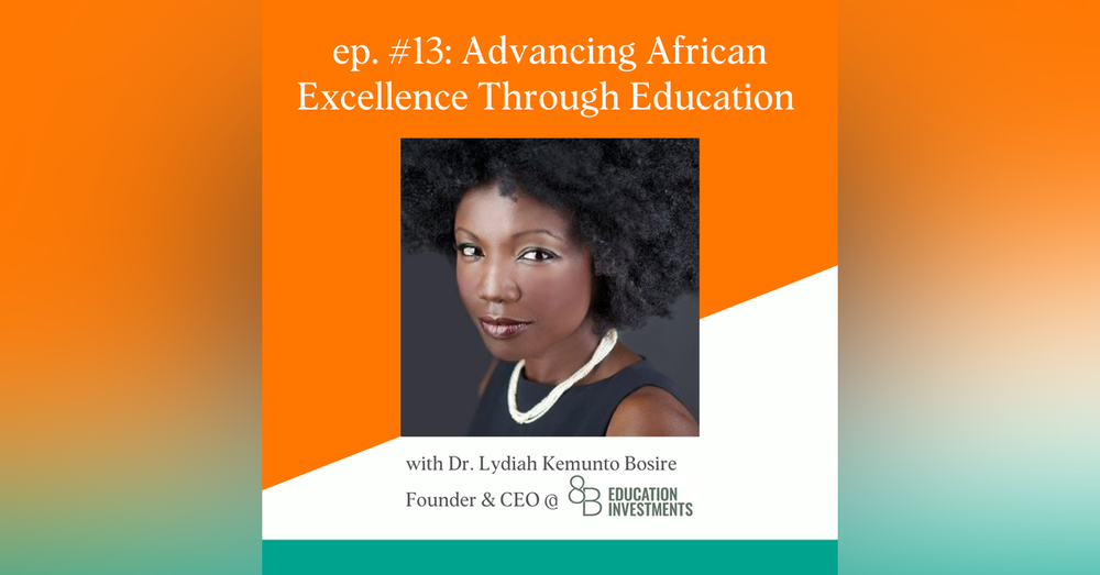 Advancing African Excellence Through Education Investments with Dr. Lydiah Kemunto Bosire of 8B Education Investments