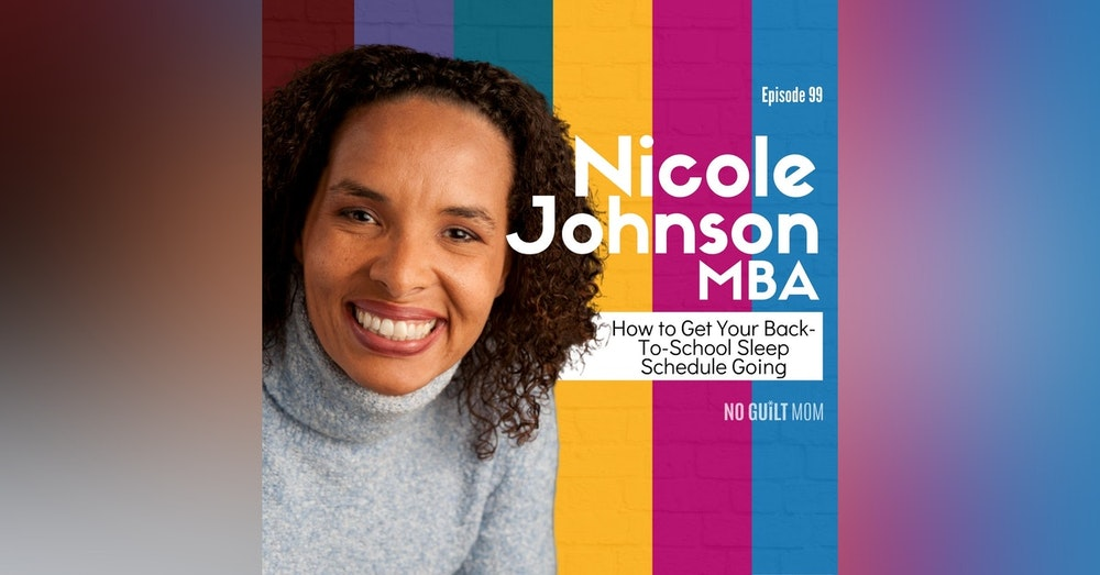 099 How to Get Your Back-To-School Sleep Schedule Going with Nicole Johnson