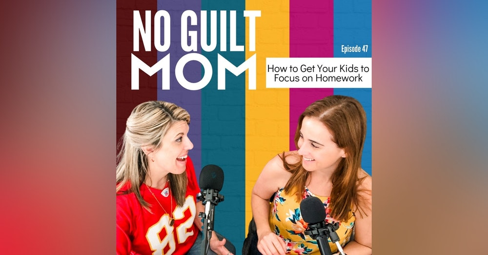 047 How to Get Your Kids To Focus on Homework