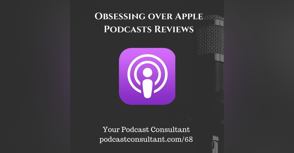 Obsessing Over Apple Podcast Reviews
