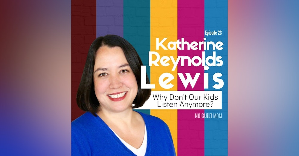 023 Why Don't Our Kids Listen Anymore? with Katherine Reynolds Lewis