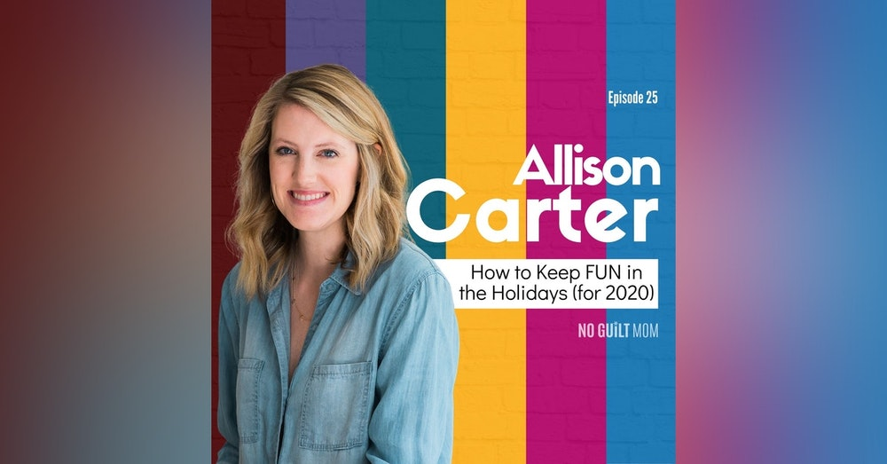 025 How to Keep the Fun in Holidays with Allison Carter
