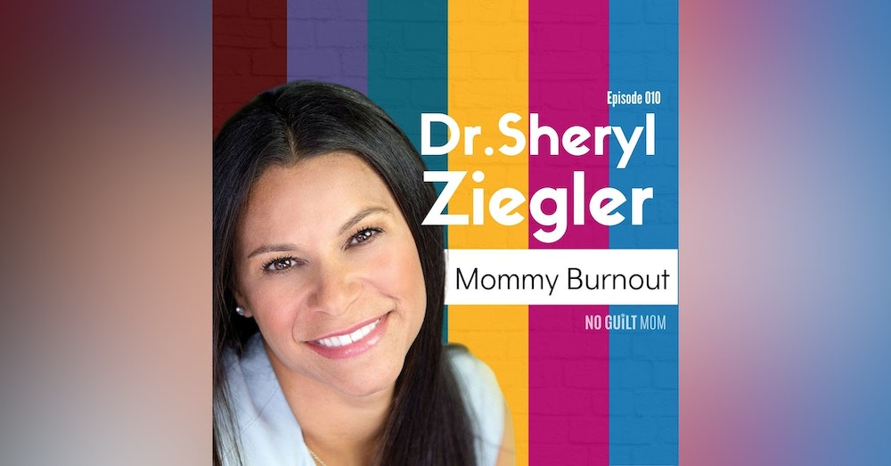 010: Mommy Burnout with Dr. Sheryl Ziegler