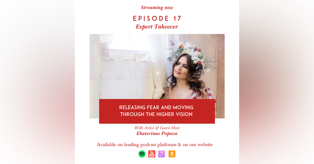 Releasing Fear and Moving Through the Higher Vision with Ekaterina Popova