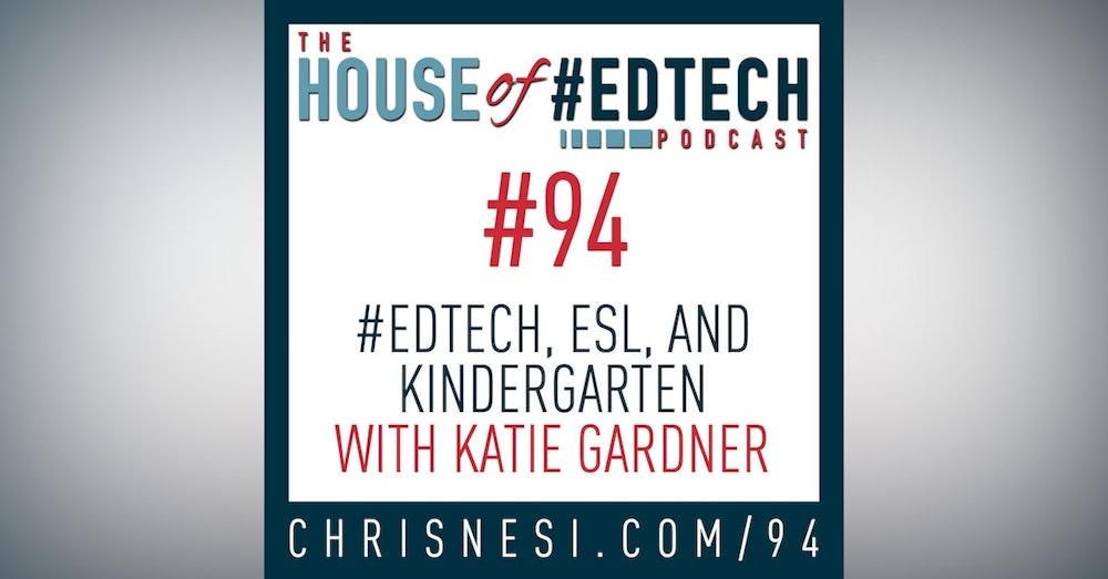 #EdTech and Kindergarten ESL with Katie Gardner - HoET094