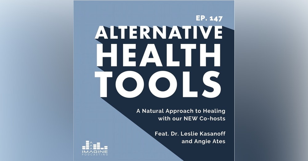 147 A Natural Approach to Healing with our NEW Co-hosts Dr. Leslie Kasanoff and Angie Ates