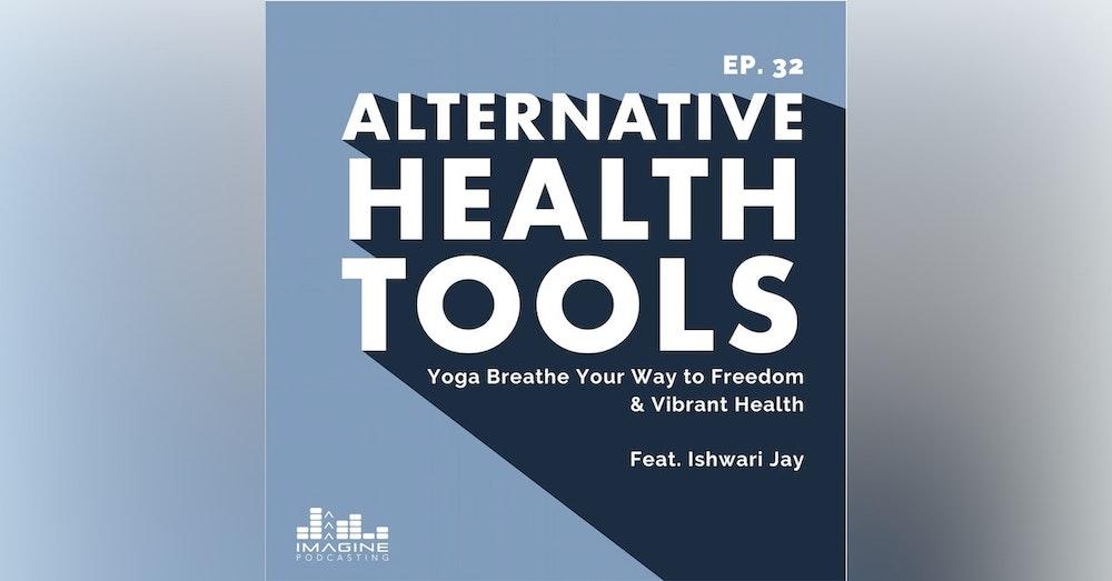 032 Ishwari Jay: Yoga Breathe Your Way to Freedom & Vibrant Health