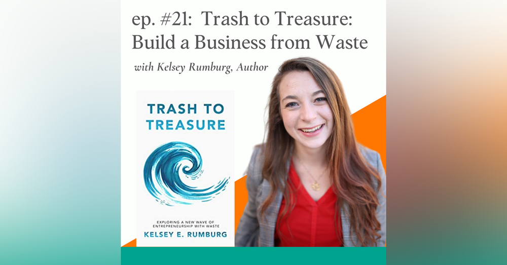 Trash to Treasure: Exploring What It Takes to Build a Business from Waste