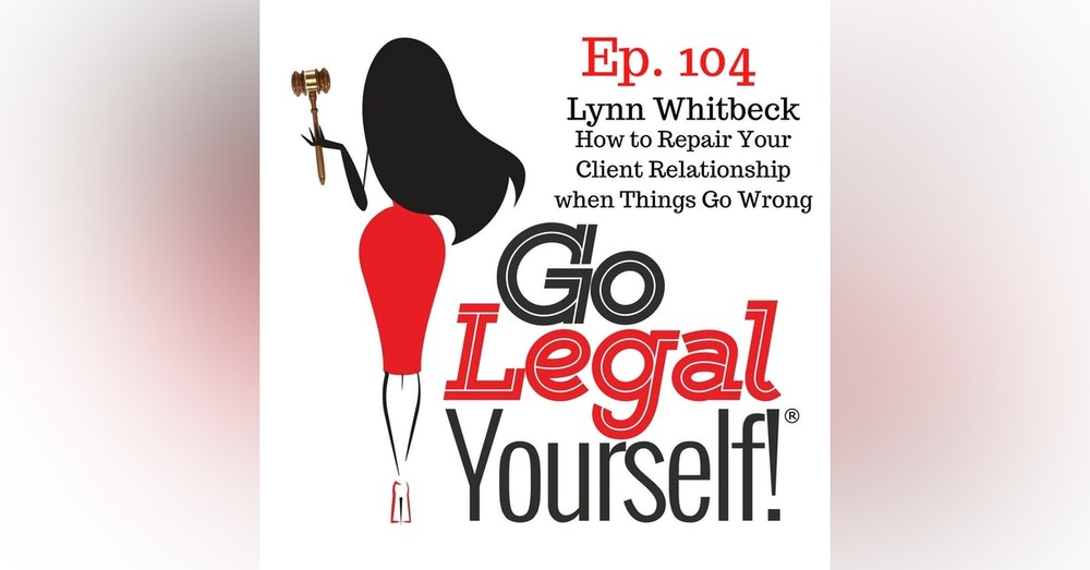 Ep. 104 How to Repair Your Client Relationship when Things Go Wrong with Lynn Whitbeck