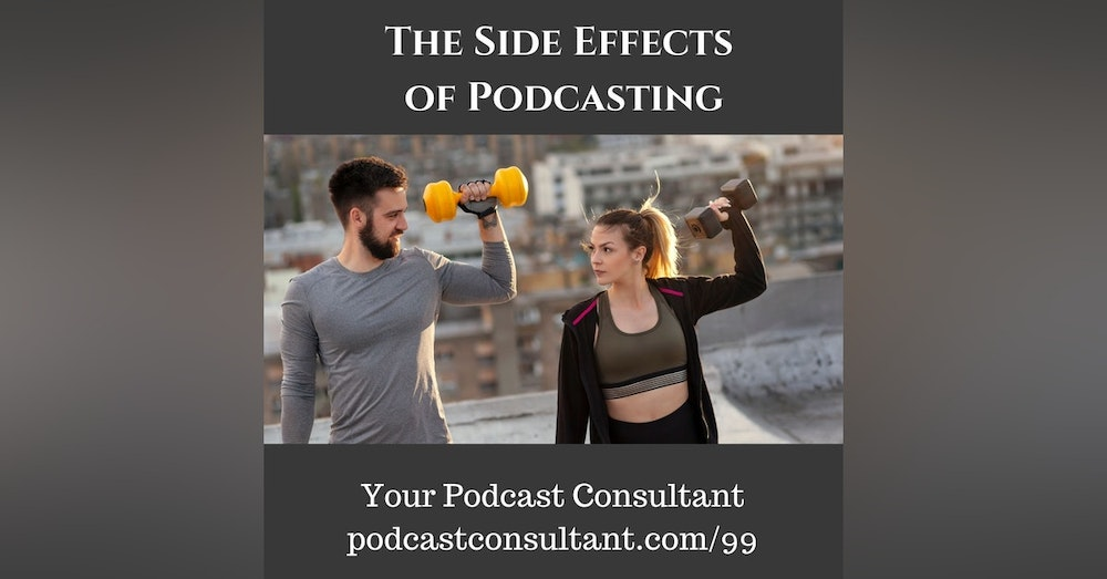 The Side Effects of Podcasting