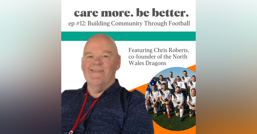 Building Community + Social Impact Through Soccer (Football) with Chris Roberts, co-founder of The North Wales Dragons