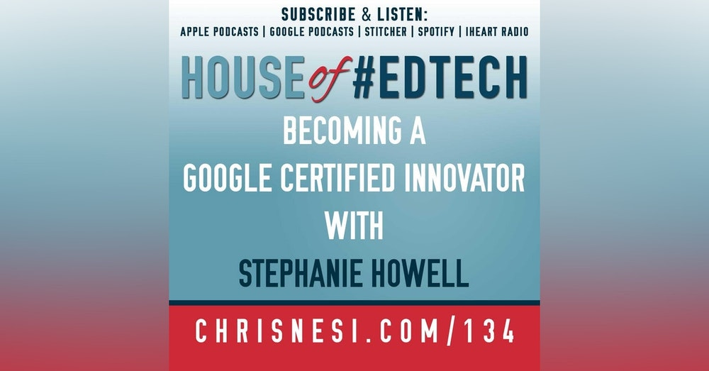 Becoming a Google Certified Innovator with Stephanie Howell - HoET134
