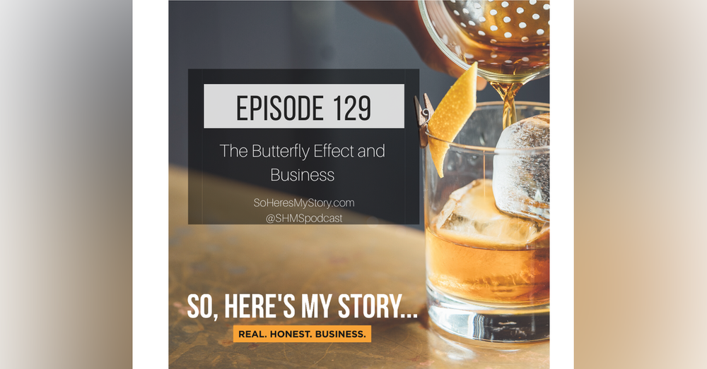 Ep129: The Butterfly Effect and Business