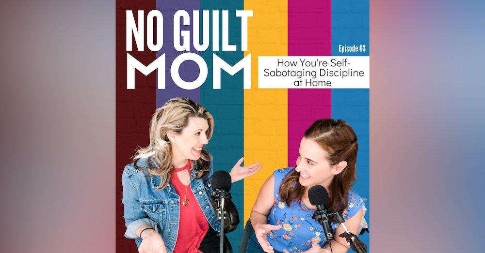 063 How You're Self-Sabotaging Discipline at Home