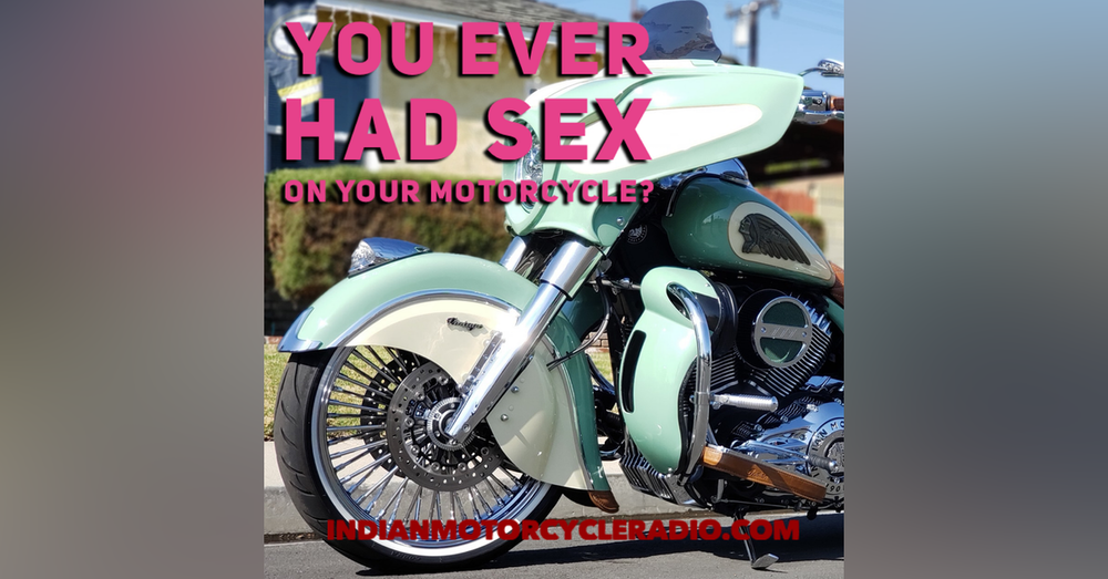 Have You Ever Had Sex on a Motorcycle? Episode 32