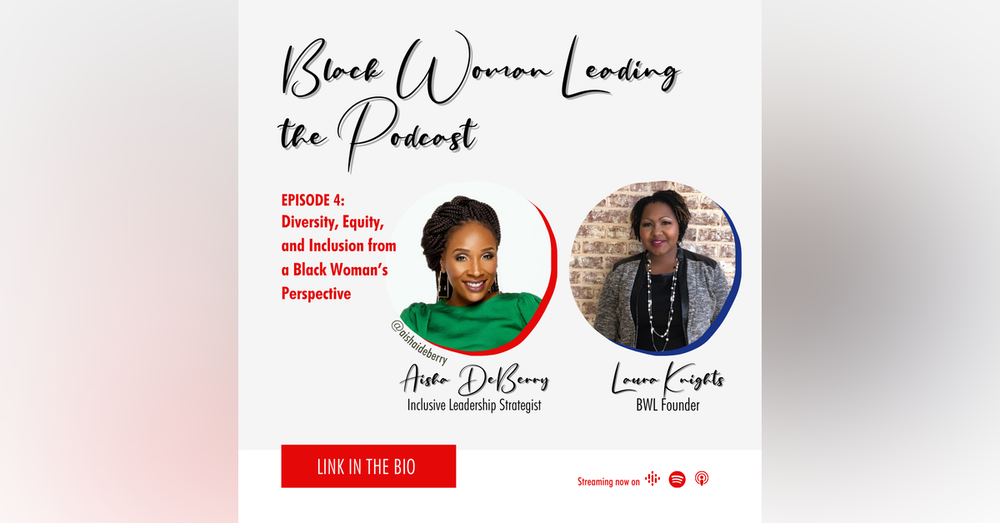 EP4: Discussing Diversity, Equity, and Inclusion from a Black Woman's perspective with Aisha DeBerry