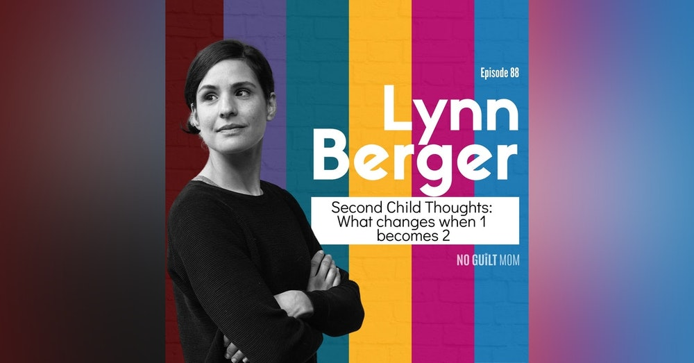 088 Second Child Thoughts: What Changes When 1 Becomes 2 with Lynn Berger