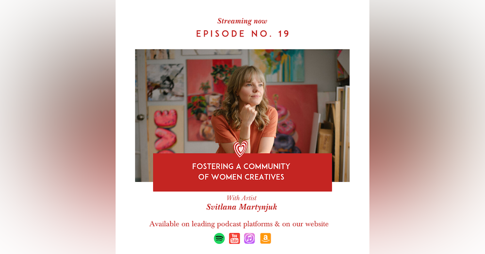 Fostering a Community of Women Artists with Svitlana Martynjuk, Artist & Founder of All SHE makes