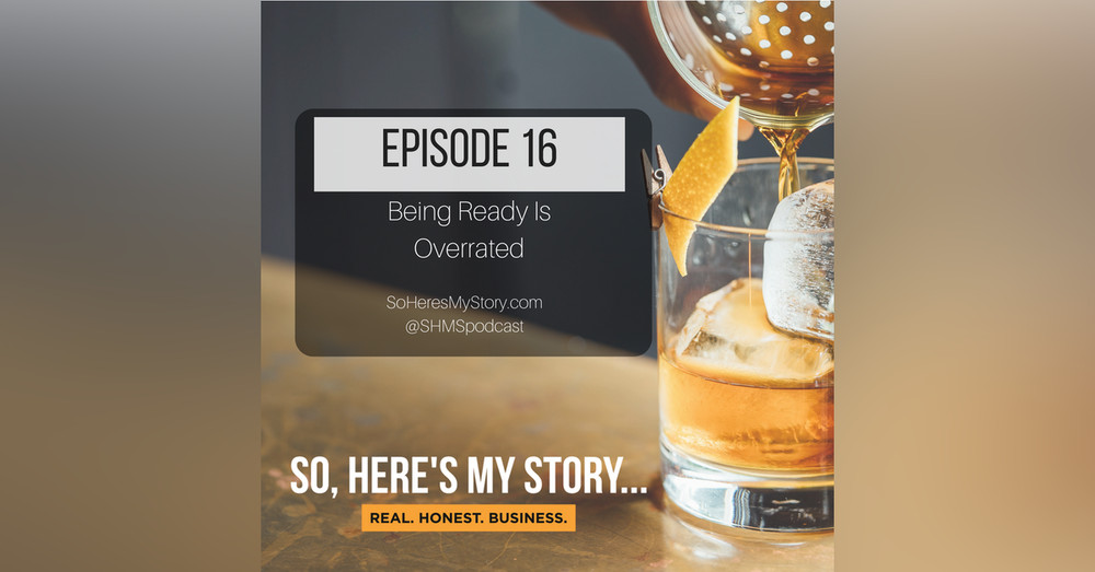 Ep16: Being Ready Is Overrated