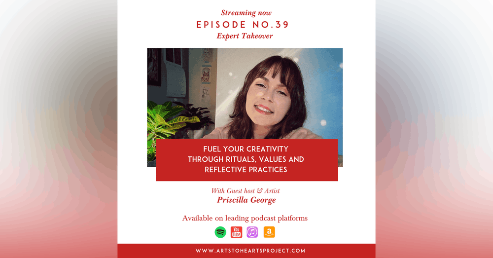 Fuel your creativity through rituals, values and  reflective practices with guest host & artist Priscilla george
