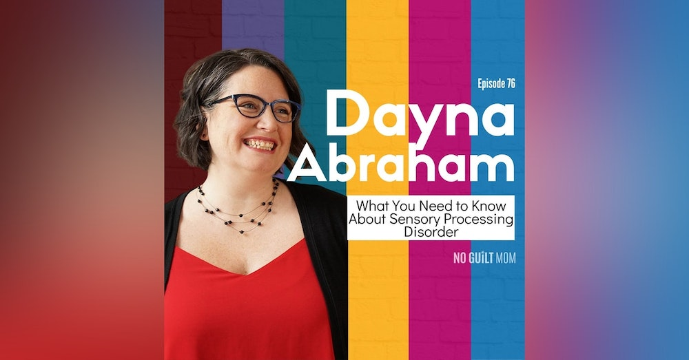 076 What You Need to Know About Sensory Processing Disorder with Dayna Abraham