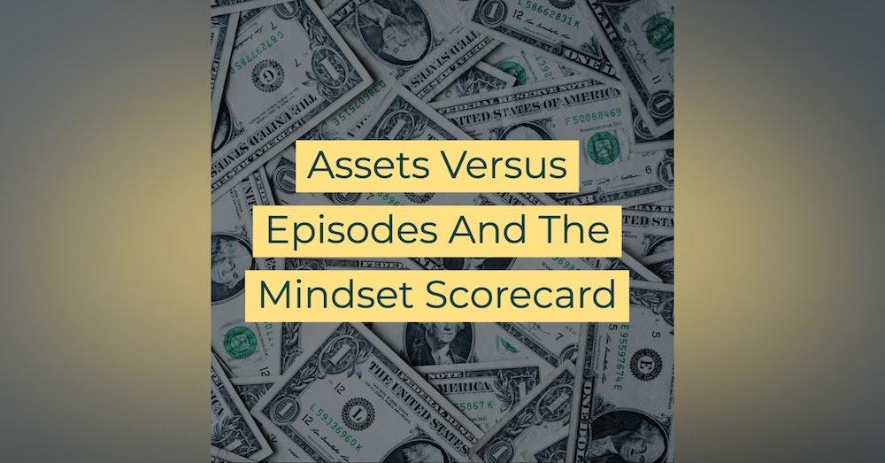 Assets Versus Episodes And The Mindset Scorecard