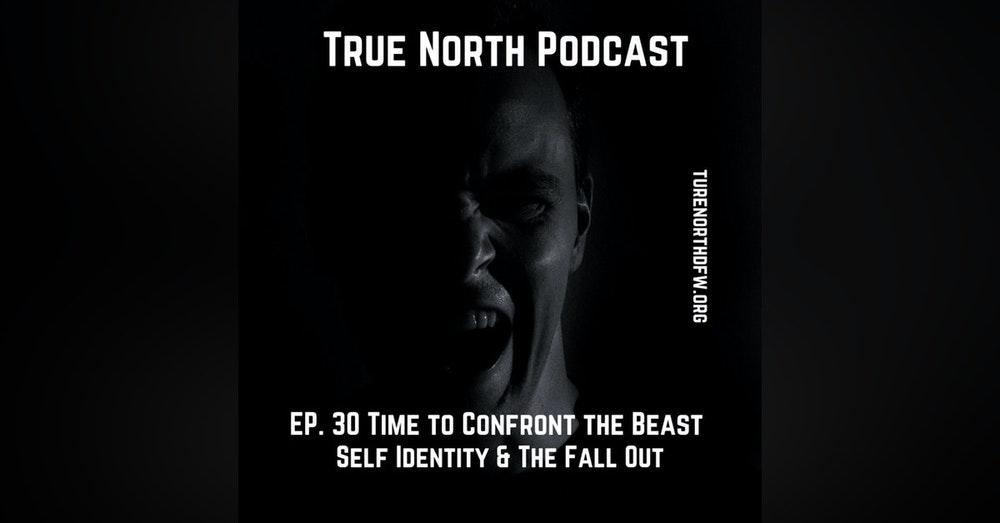 Ep. 30 Time To Confront the Beast (Self Identity & The Fallout)