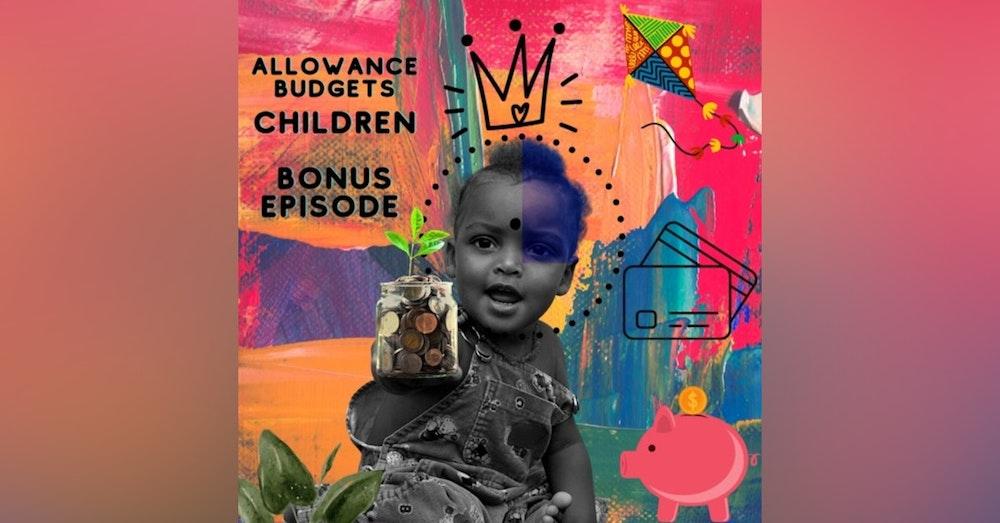 Allowance, Budgets, and Children *Bonus Episode*