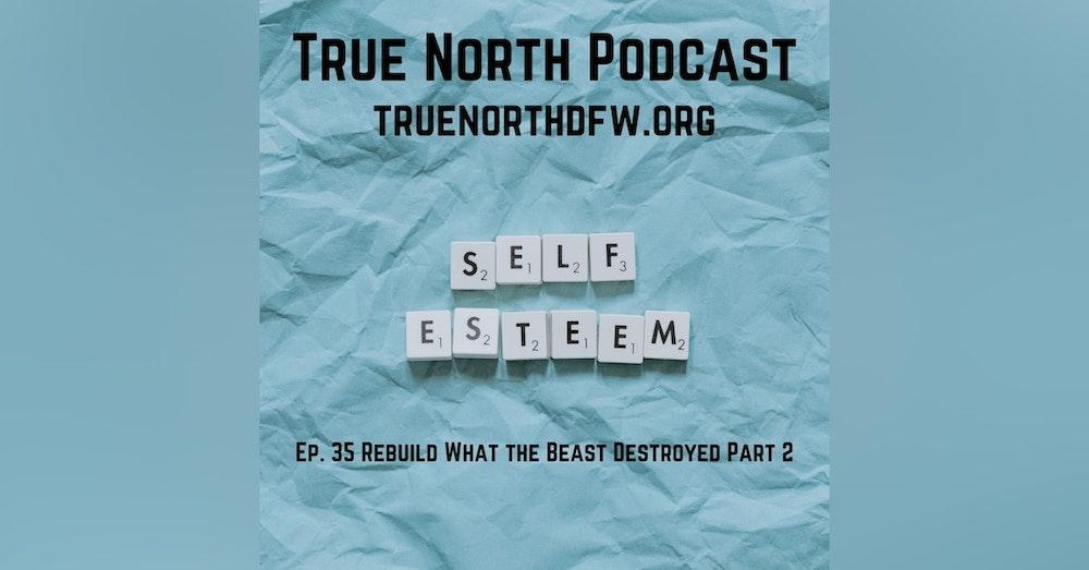 Ep. 35 Rebuilding What the Beast Destroyed (Rebuilding Self Esteem Part 2)