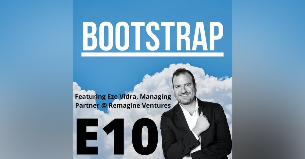 E10: Our first VC guest! Featuring Eze Vidra of Remagine Ventures