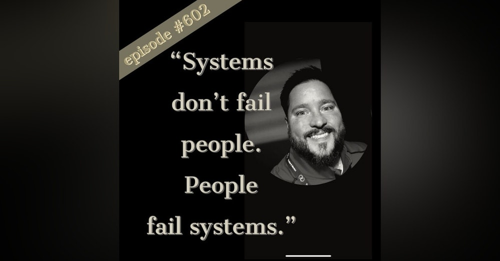 """602. """"Systems don't fail people. People fail systems."""" A sales conversation w/ Sean Hill"""