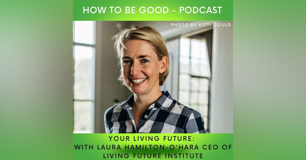 Our Living Future: we speak to Laura Hamilton-O'Hara CEO of the Living Future Institute of Australia
