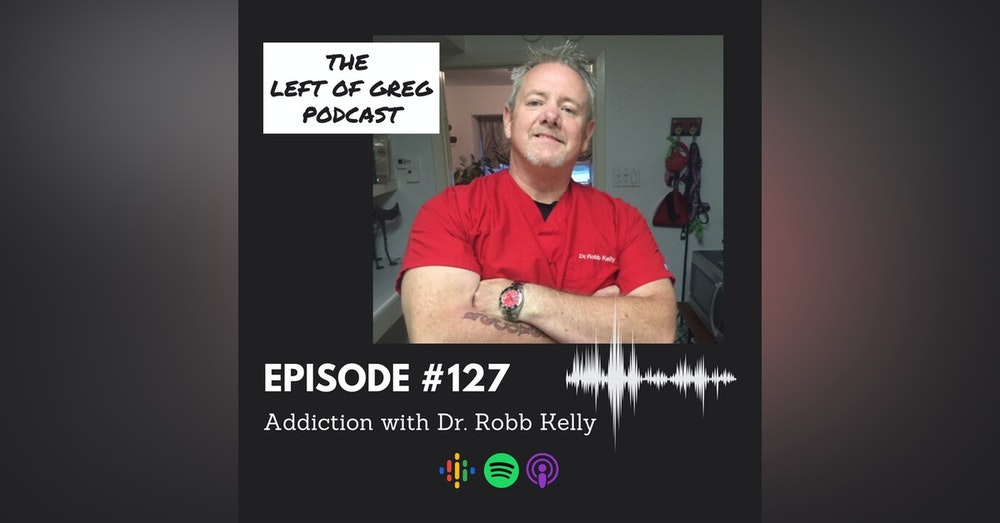 #127: Addiction; with Dr. Robb Kelly