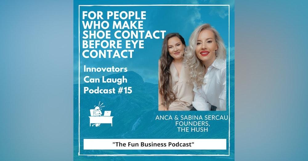 For people who make shoe contact before eye contact - The Hush w/ Anca & Sabina Sercau