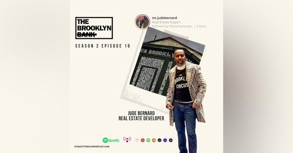 Brooklyn We Go Hard with Real Estate Developer Jude Bernard S 2 E 16