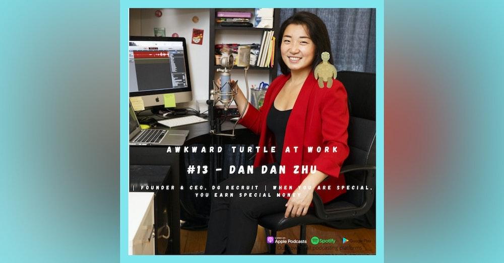 #13 - Dan Dan Zhu   Founder & CEO, DG Recruit   When you are special, you earn special money