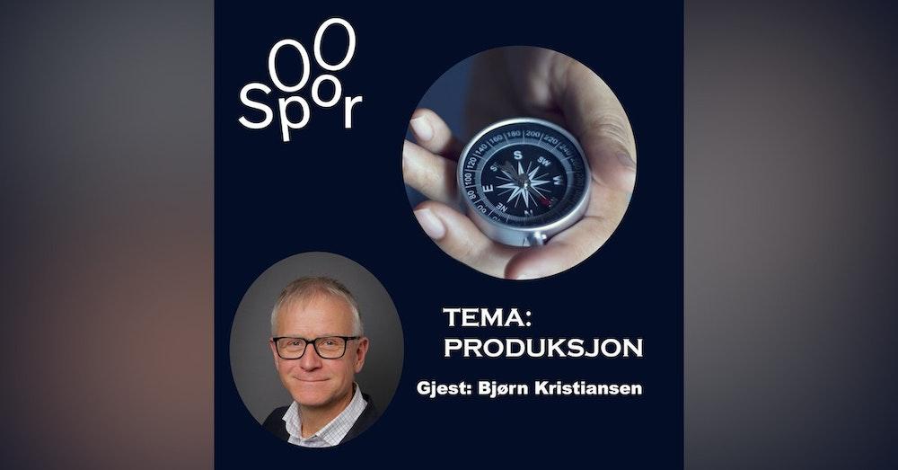 Tema: Om produksjon. Gjest: Bjørn Kristiansen