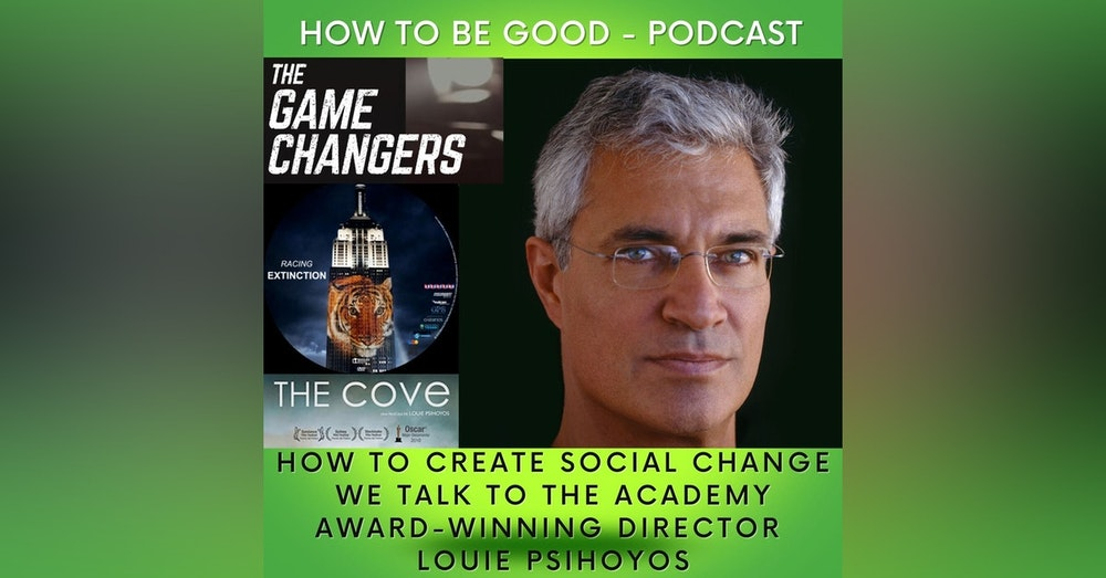 How to Create Social Change: We Speak to Louie Psihoyos About OPS, the Cove, Racing Extinction, the Game Changers and More