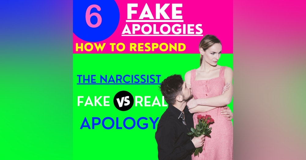 The Narcissist's Fake Apology: 6 Fake Apologies and How to Respond