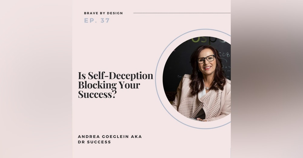 Is Self-Deception Blocking Your Success? with Andrea Goeglein aka Dr Success
