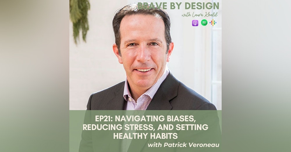Navigating Biases, Reducing Stress, and Setting Healthy Habits with Patrick Veroneau