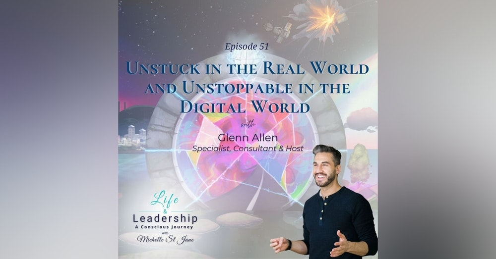 Unstuck in the Real World and Unstoppable in the Digital World | Glenn Allen