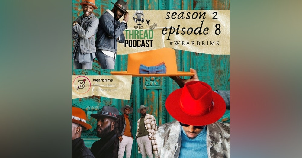 #WEARBRIMS Luxury Fedora Line with co-founders Archie Clay III and Tajh Crutch S 02 E 08
