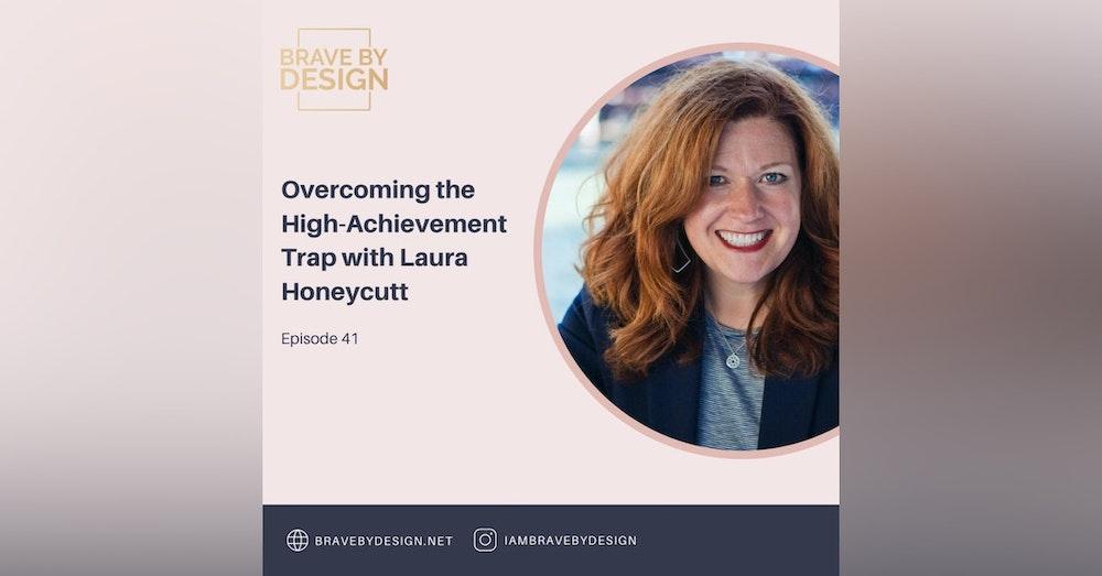 Overcoming the High Achievement Trap with Laura Honeycutt