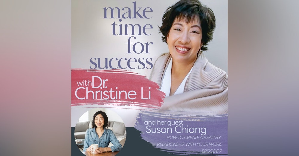 How to Create a Healthy Relationship with Your Work with Susan Chiang