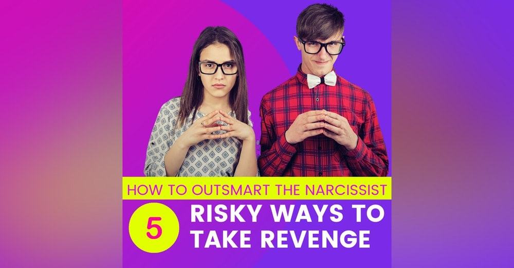 5 Risky ways to take revenge and how to outsmart a narcissist