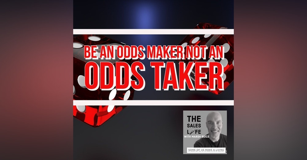 624. MAKE the odds. Don't just TAKE the odds.